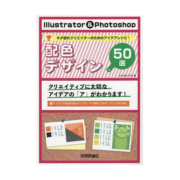 Illustrator & Photoshop配色デザイン50選 ネタ切れクリエイターのためのアイデアレシピ!/ピクセルハウス