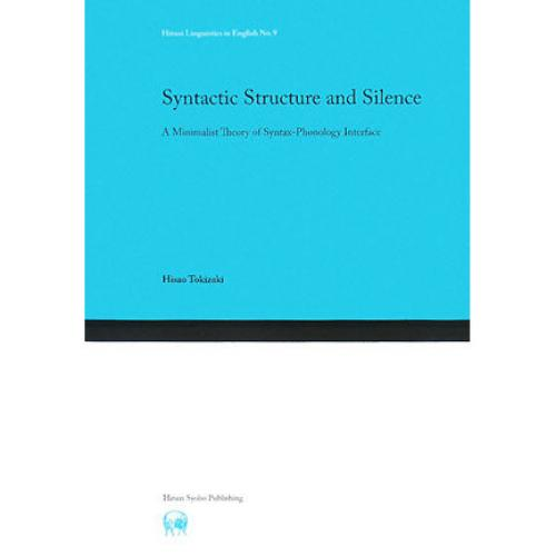 Syntactic Structure and Silence A Minimalist Theory of Syntax‐Phonology Int