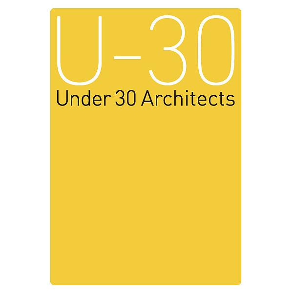 U-30展覧会オペレーションブック 30歳以下の若手建築家による建築の展覧会 2013