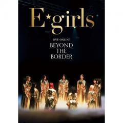 【送料無料】 E-girls / LIVE×ONLINE BEYOND THE BORDER【DVD】