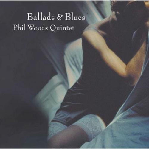 Phil Woods フィルウッズ / Ballads  &  Blues 【CD】
