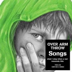 Over Arm Throw オーバーアームスロー / Songs -what I sing when a war resounds this-【CD】