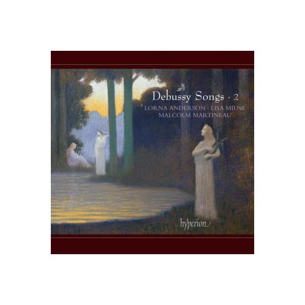 Debussy ドビュッシー / 歌曲集 第2集 ロルナ・アンダーソン、リサ・ミルン、マルコム・マルティノー【CD】
