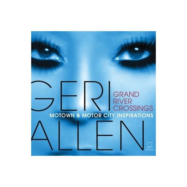 Geri Allen / Grand River Crossings:  Motown  &  Motor City 【CD】