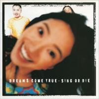 DREAMS COME TRUE / SING OR DIE【CD】