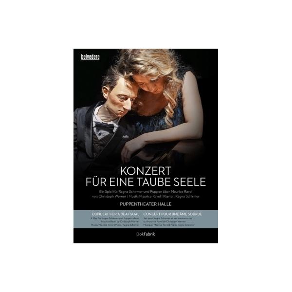 Documentary Classical / 『耳の聞こえない魂のコンサート~モーリス・ラヴェル』 ヴェルナー演出、ハレ人形劇場、ラグナ・シルマー(+CD)【DVD】
