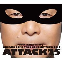 DREAMS COME TRUE / 25th Anniversary DREAMS COME TRUE CONCERT TOUR 2014 - ATTACK25 - (Blu-ray+20Pライヴフォトブック)【通常盤】【BLU-RAY DISC】