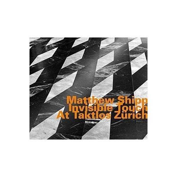 Matthew Shipp / Invisible Touch At Taktlos Zurich【CD】