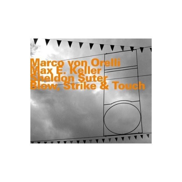 Marco Von Orelli / Max E Keller / Sheldon Suter / Blow,  Strike  &  Touch【CD】