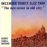 December Thirty Jazz Trio / New Street In Old City【CD】