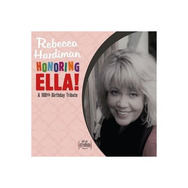 Rebecca Hardiman / Honoring Ella!:  A 100th Birthday Tribute【CD】