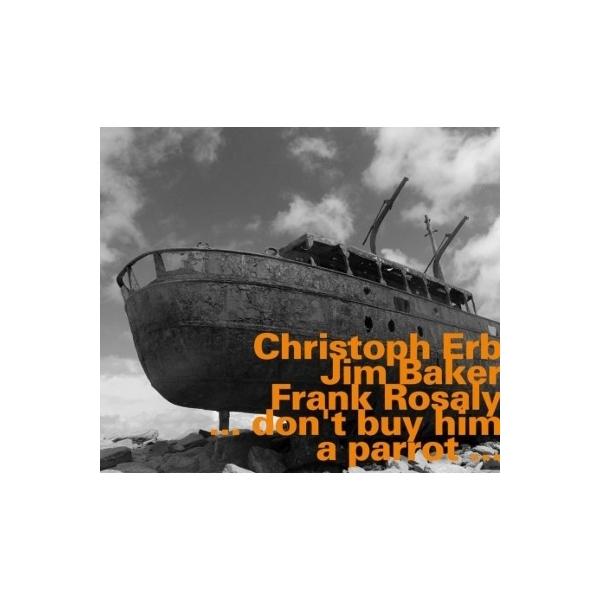 Christoph Erb / Jim Baker / Frank Rosaly / Don't Buy Him A Parrot【CD】