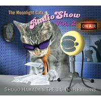 Shogo Hamada & The J.S. Inspirations / The Moonlight Cats Radio Show Vol. 2【CD】