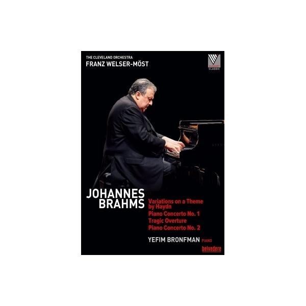 Brahms ブラームス / ピアノ協奏曲第1番、第2番、悲劇的序曲、ハイドンの主題による変奏曲 イェフィム・ブロンフマン、フランツ・ヴェルザー=メスト&クリーヴランド管弦楽団【DVD】