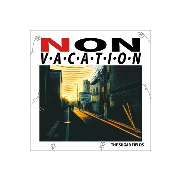 THE SUGAR FIELDS / NON VACATION【CD】