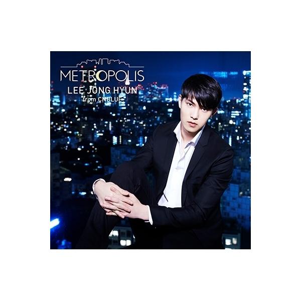 イ・ジョンヒョン (from CNBLUE) / METROPOLIS 【初回限定盤】 (CD+DVD)【CD】