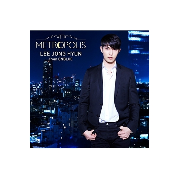イ・ジョンヒョン (from CNBLUE) / METROPOLIS 【通常盤】【CD】