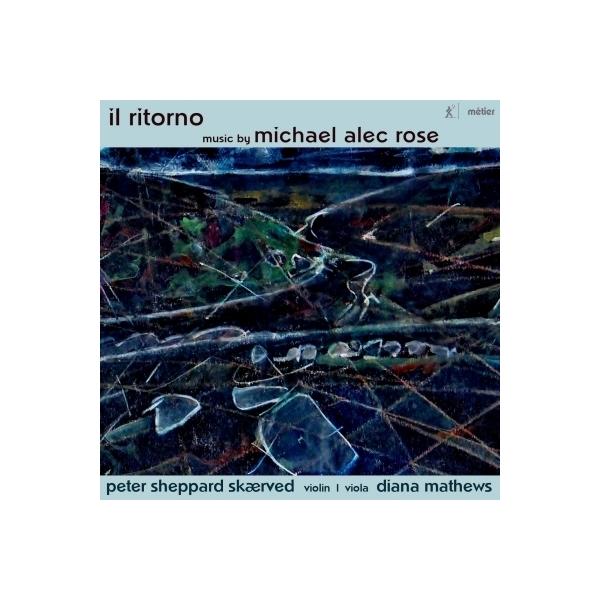 ローズ、マイケル・アレク(1959-) / il ritorno~ヴァイオリン作品集 ピーター・シェパード・スケアヴェズ【CD】