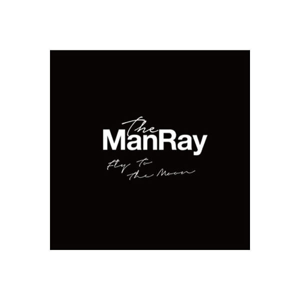 The ManRay / Fly To The Moon【CD Maxi】