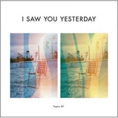 I Saw You Yesterday / Topia EP【CD Maxi】