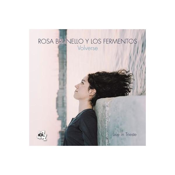 Rosa Brunello / Los Fermentos / Volverse:  Live In Trieste【CD】