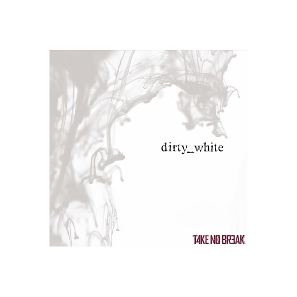 TAKE NO BREAK / dirty_white【CD Maxi】